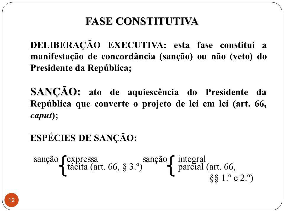 DELIBERAÇÃO EXECUTIVA: esta fase constitui a manifestação de concordância (sanção) ou não (veto) do Presidente da República; SANÇÃO: SANÇÃO: ato de aquiescência do Presidente da República que converte o projeto de lei em lei (art.