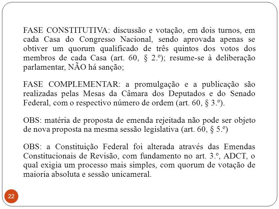 FASE CONSTITUTIVA: discussão e votação, em dois turnos, em cada Casa do Congresso Nacional, sendo aprovada apenas se obtiver um quorum qualificado de três quintos dos votos dos membros de cada Casa (art.