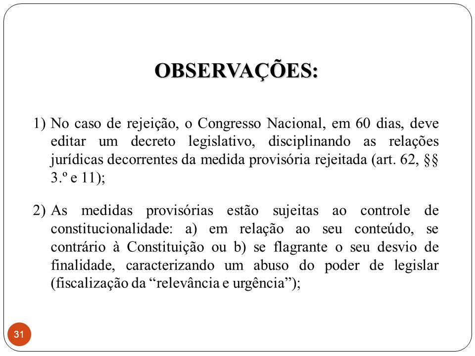 1)No caso de rejeição, o Congresso Nacional, em 60 dias, deve editar um decreto legislativo, disciplinando as relações jurídicas decorrentes da medida provisória rejeitada (art.