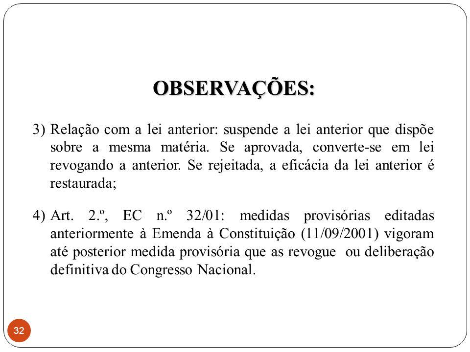 3)Relação com a lei anterior: suspende a lei anterior que dispõe sobre a mesma matéria.