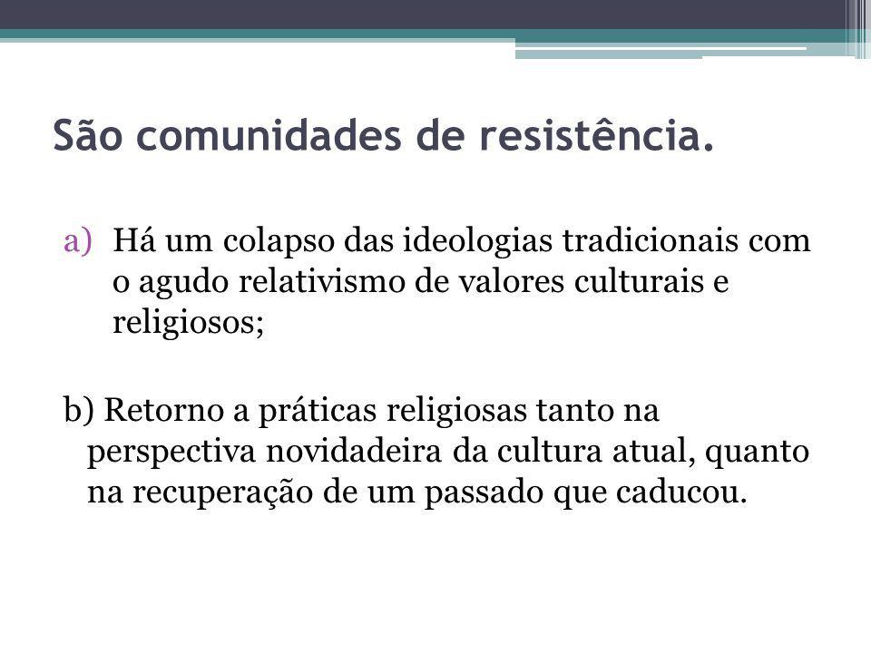 São comunidades de resistência. a)Há um colapso das ideologias tradicionais com o agudo relativismo de valores culturais e religiosos; b) Retorno a pr