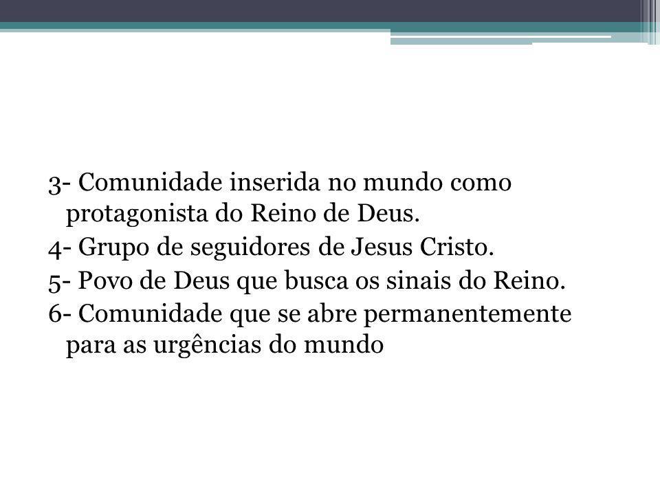 3- Comunidade inserida no mundo como protagonista do Reino de Deus. 4- Grupo de seguidores de Jesus Cristo. 5- Povo de Deus que busca os sinais do Rei