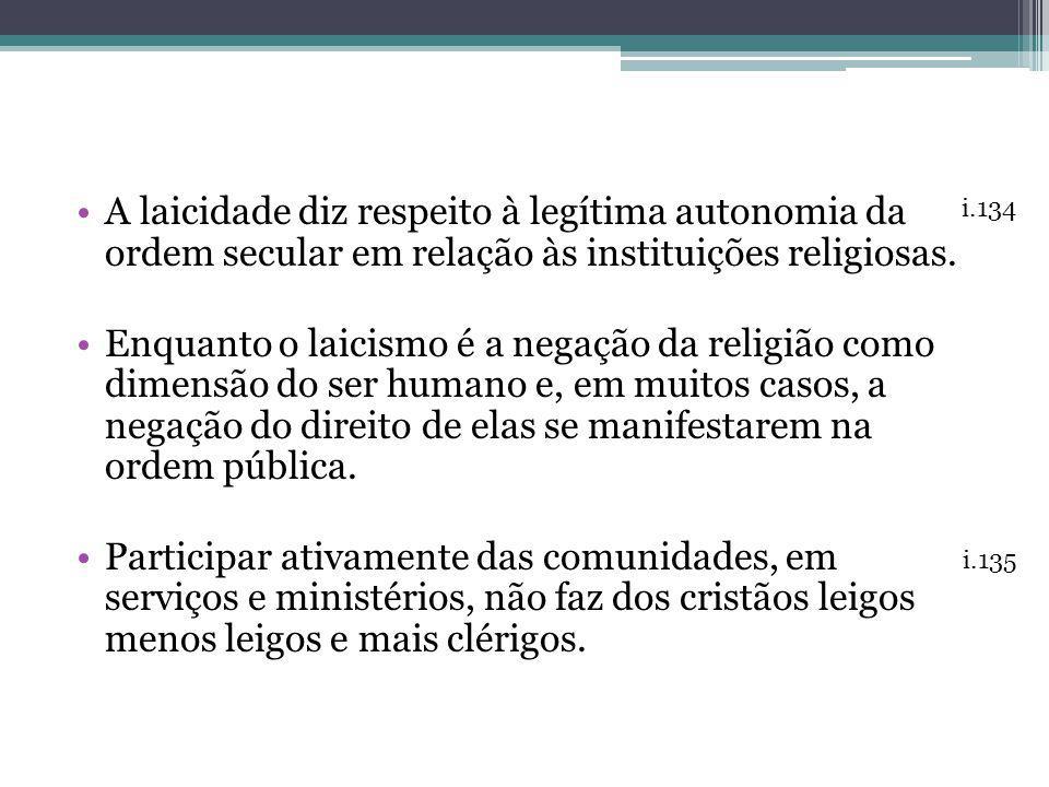 A laicidade diz respeito à legítima autonomia da ordem secular em relação às instituições religiosas. Enquanto o laicismo é a negação da religião como
