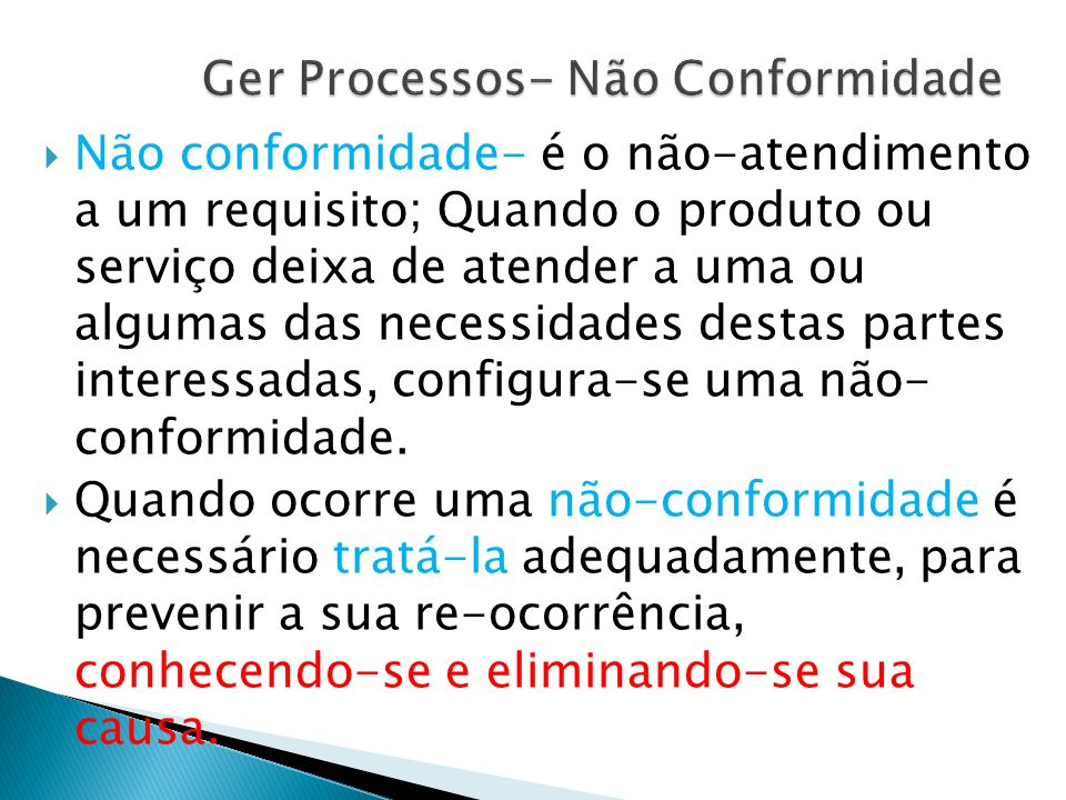  Não conformidade- é o não-atendimento a um requisito; Quando o produto ou serviço deixa de atender a uma ou algumas das necessidades destas partes interessadas, configura-se uma não- conformidade.