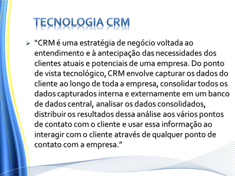 """ """"CRM é uma estratégia de negócio voltada ao entendimento e à antecipação das necessidades dos clientes atuais e potenciais de uma empresa. Do ponto"""