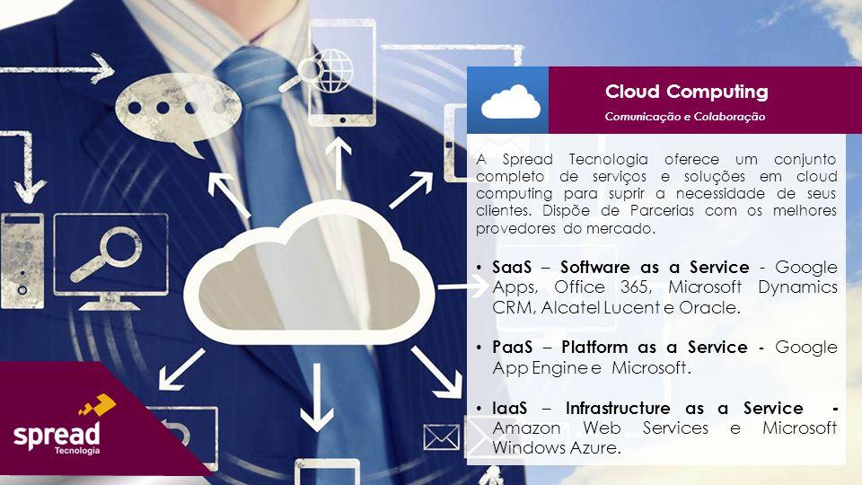 A Spread Tecnologia oferece um conjunto completo de serviços e soluções em cloud computing para suprir a necessidade de seus clientes.