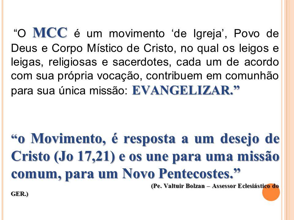 """MCC EVANGELIZAR."""" """"O MCC é um movimento 'de Igreja', Povo de Deus e Corpo Místico de Cristo, no qual os leigos e leigas, religiosas e sacerdotes, cada"""