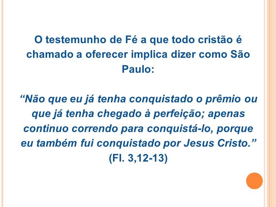 """O testemunho de Fé a que todo cristão é chamado a oferecer implica dizer como São Paulo: """"Não que eu já tenha conquistado o prêmio ou que já tenha che"""