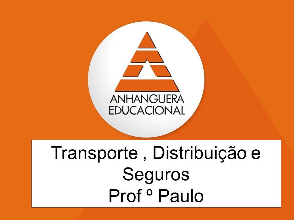 1 1 Transporte, Distribuição e Seguros Prof º Paulo