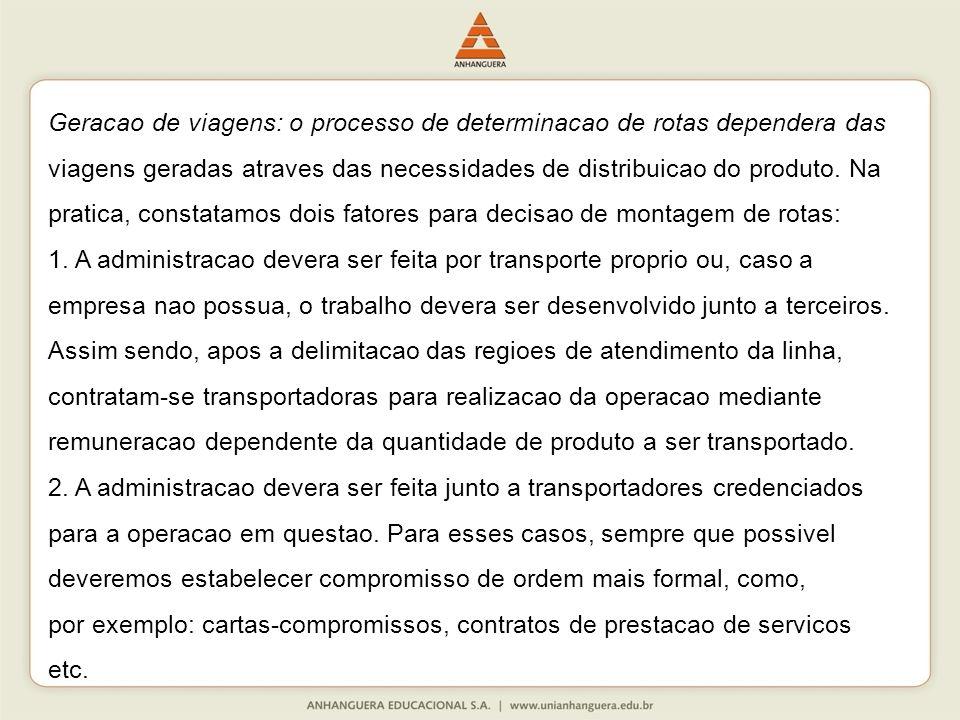 Geracao de viagens: o processo de determinacao de rotas dependera das viagens geradas atraves das necessidades de distribuicao do produto. Na pratica,