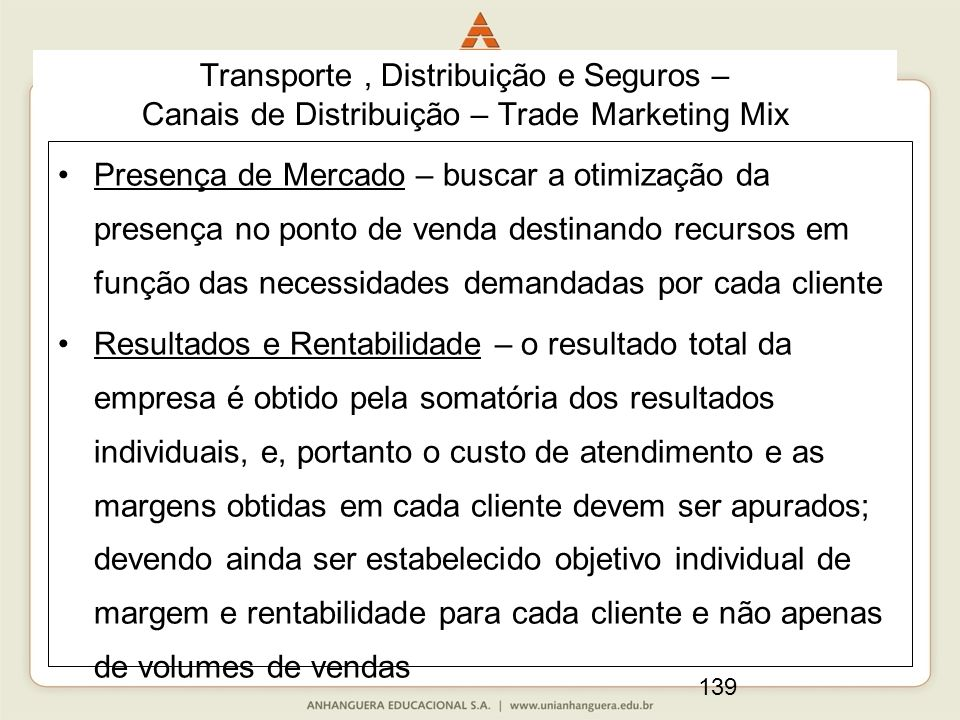 139 Transporte, Distribuição e Seguros – Canais de Distribuição – Trade Marketing Mix Presença de Mercado – buscar a otimização da presença no ponto d