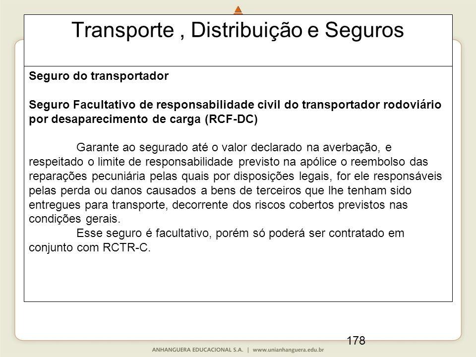 178 Transporte, Distribuição e Seguros Seguro do transportador Seguro Facultativo de responsabilidade civil do transportador rodoviário por desapareci