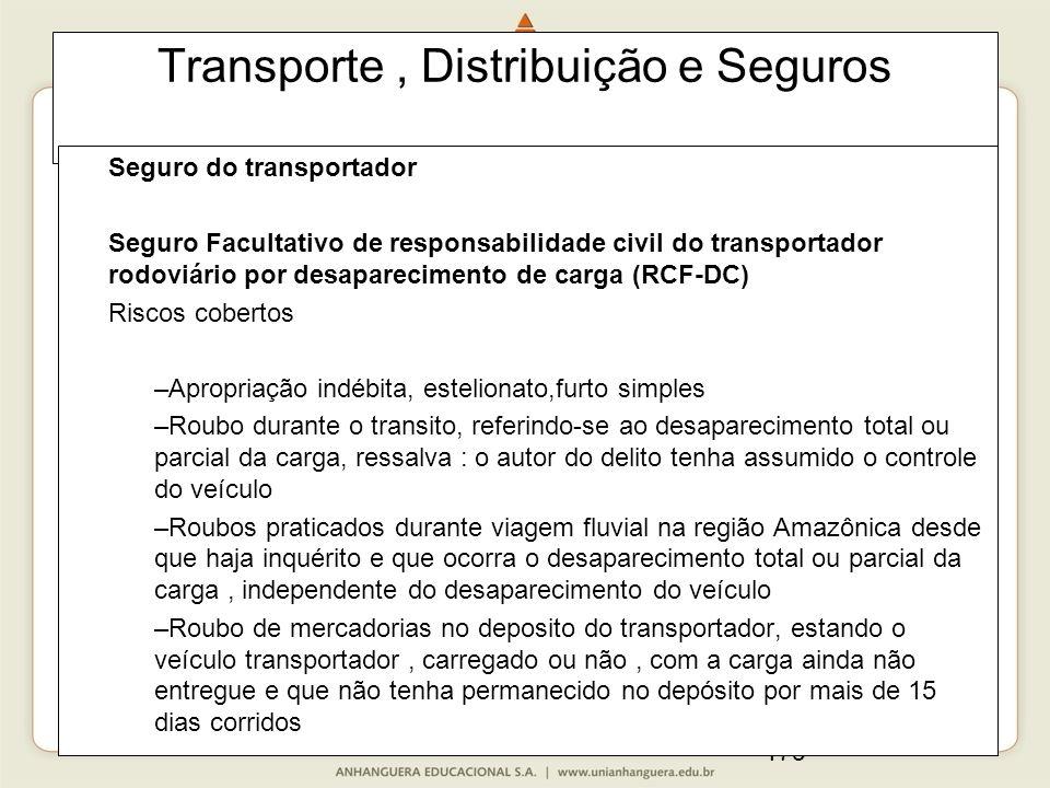 179 Transporte, Distribuição e Seguros Seguro do transportador Seguro Facultativo de responsabilidade civil do transportador rodoviário por desapareci