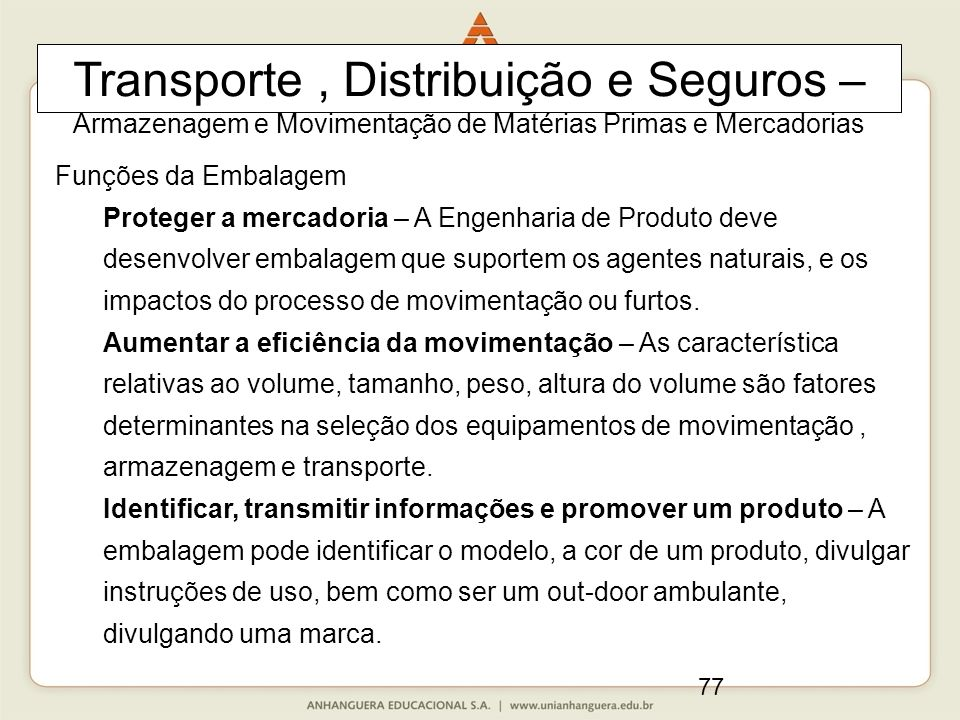 77 Transporte, Distribuição e Seguros – Armazenagem e Movimentação de Matérias Primas e Mercadorias Funções da Embalagem Proteger a mercadoria – A Eng
