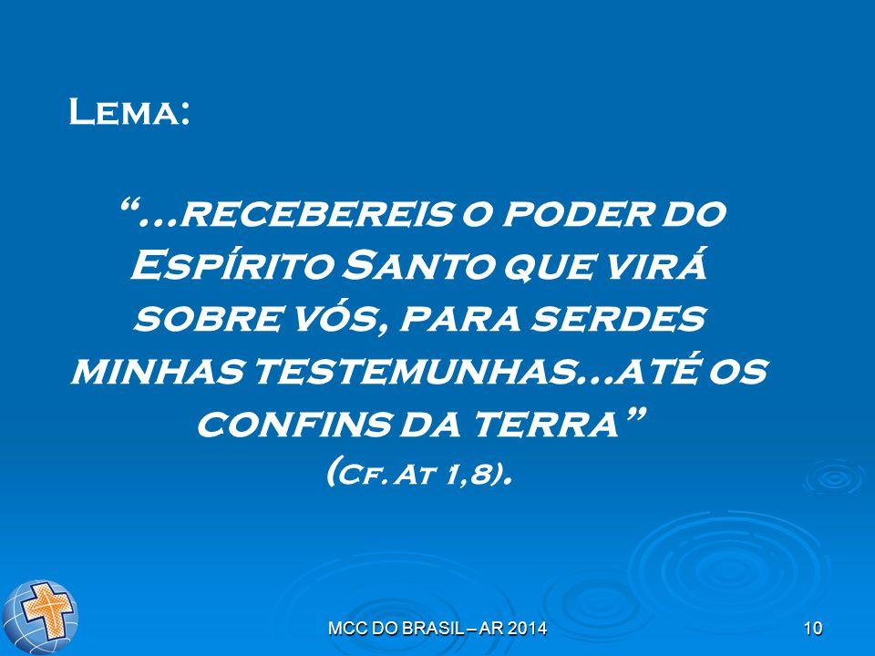 MCC DO BRASIL – AR 201410 Lema: ...recebereis o poder do Espírito Santo que virá sobre vós, para serdes minhas testemunhas...até os confins da terra ( Cf.