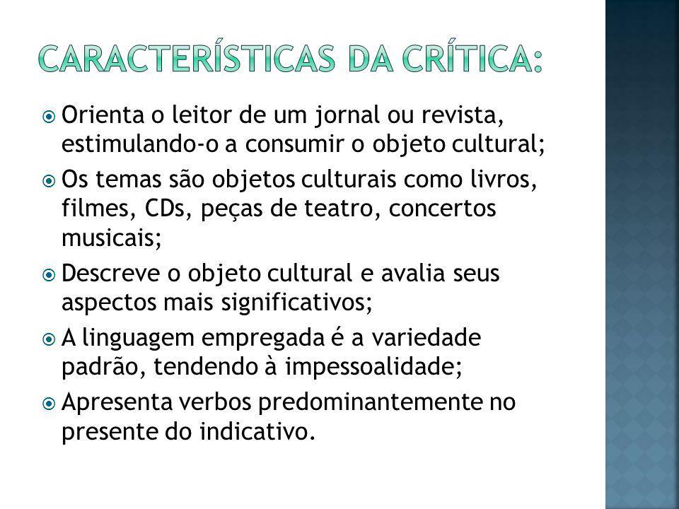  Orienta o leitor de um jornal ou revista, estimulando-o a consumir o objeto cultural;  Os temas são objetos culturais como livros, filmes, CDs, peç