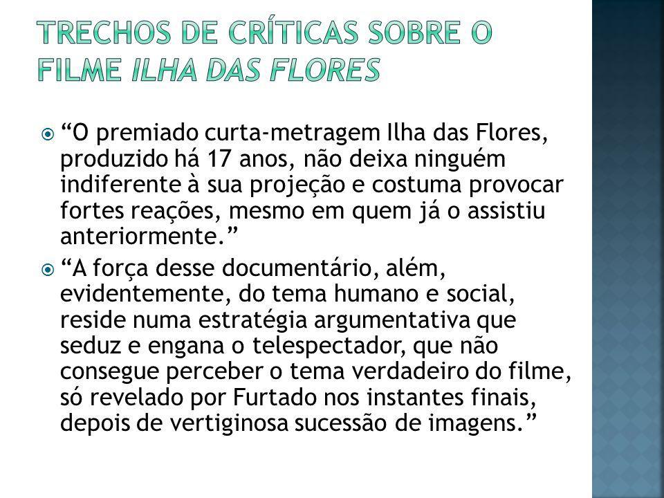 """ """"O premiado curta-metragem Ilha das Flores, produzido há 17 anos, não deixa ninguém indiferente à sua projeção e costuma provocar fortes reações, me"""