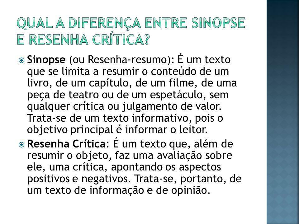  Sinopse (ou Resenha-resumo): É um texto que se limita a resumir o conteúdo de um livro, de um capítulo, de um filme, de uma peça de teatro ou de um
