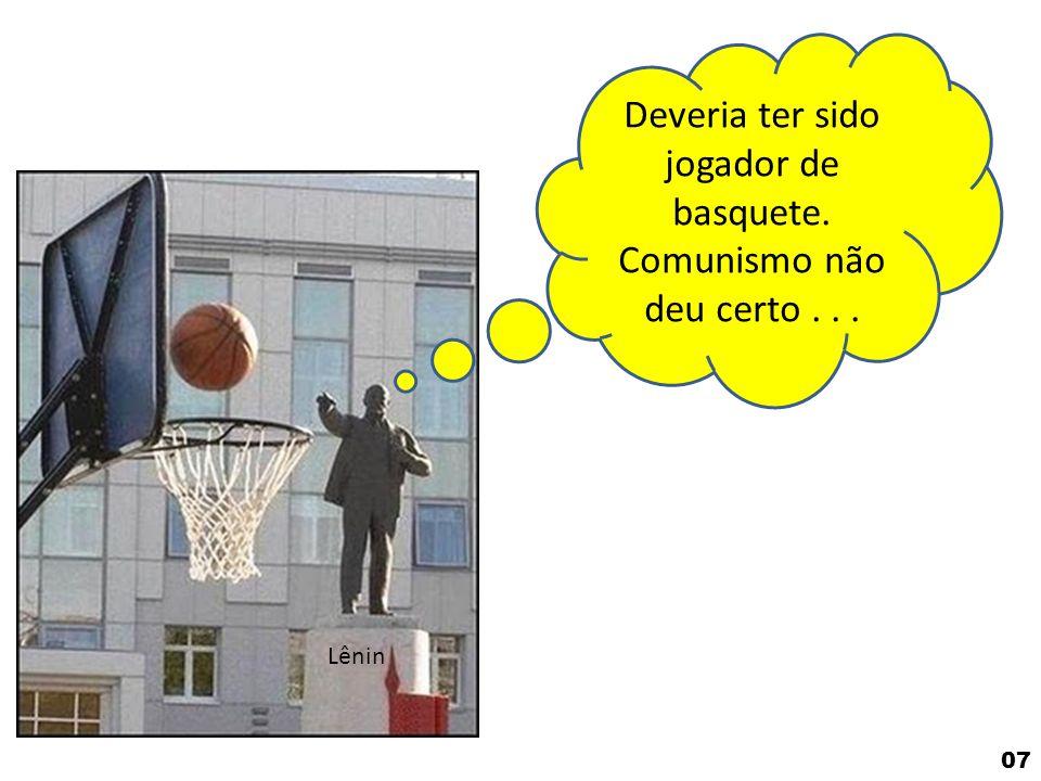 Deveria ter sido jogador de basquete. Comunismo não deu certo... Lênin 07