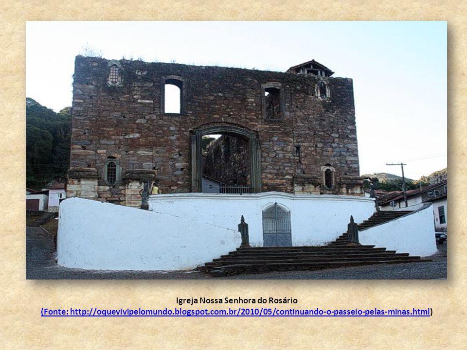 Igreja Nossa Senhora do Rosário (Fonte: http://oquevivipelomundo.blogspot.com.br/2010/05/continuando-o-passeio-pelas-minas.html(Fonte: http://oquevivipelomundo.blogspot.com.br/2010/05/continuando-o-passeio-pelas-minas.html)