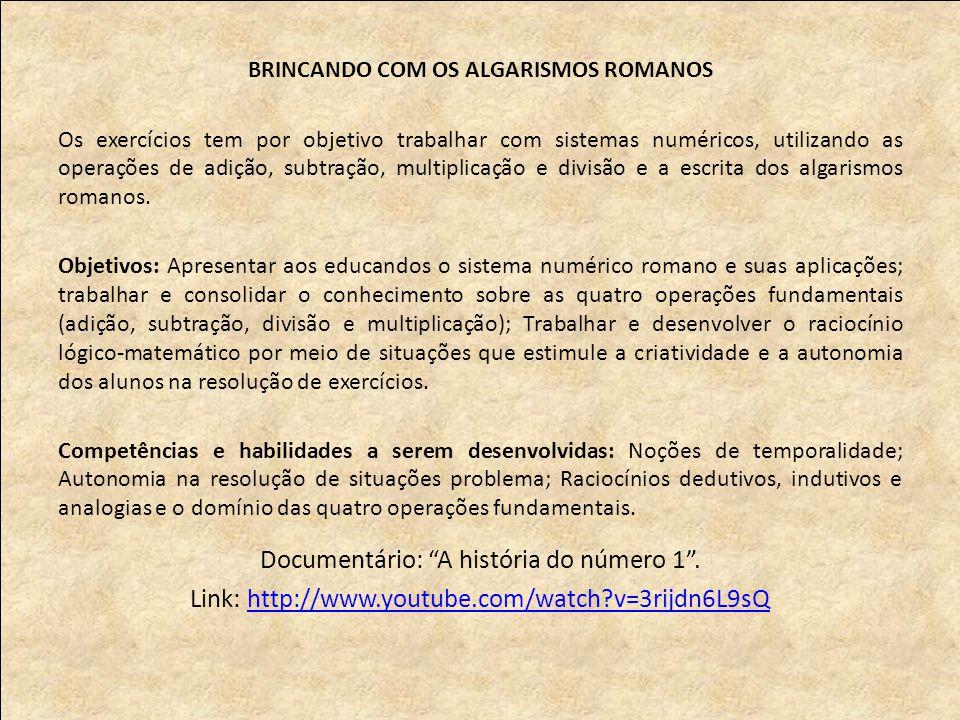BRINCANDO COM OS ALGARISMOS ROMANOS Os exercícios tem por objetivo trabalhar com sistemas numéricos, utilizando as operações de adição, subtração, multiplicação e divisão e a escrita dos algarismos romanos.
