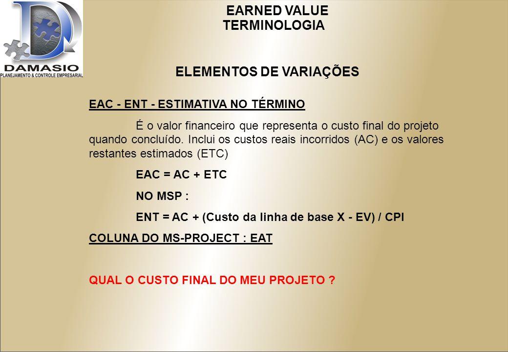 EARNED VALUE EAC - ENT - ESTIMATIVA NO TÉRMINO É o valor financeiro que representa o custo final do projeto quando concluído.