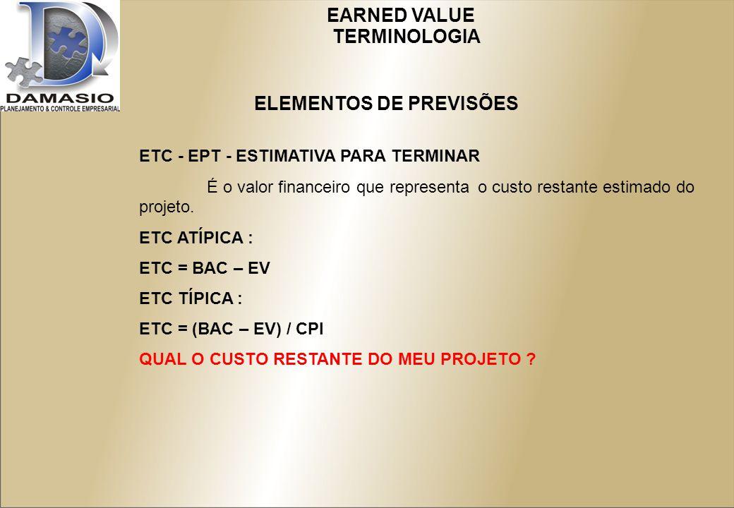 ETC - EPT - ESTIMATIVA PARA TERMINAR É o valor financeiro que representa o custo restante estimado do projeto.