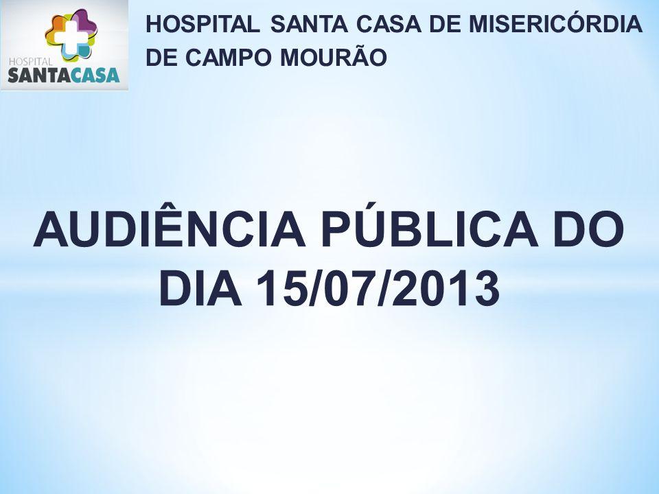 HOSPITAL SANTA CASA DE MISERICÓRDIA DE CAMPO MOURÃO AUDIÊNCIA PÚBLICA DO DIA 15/07/2013