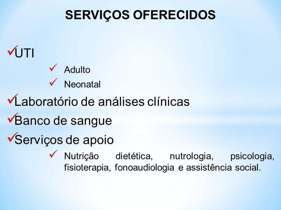 SERVIÇOS OFERECIDOS UTI Adulto Neonatal Laboratório de análises clínicas Banco de sangue Serviços de apoio Nutrição dietética, nutrologia, psicologia,