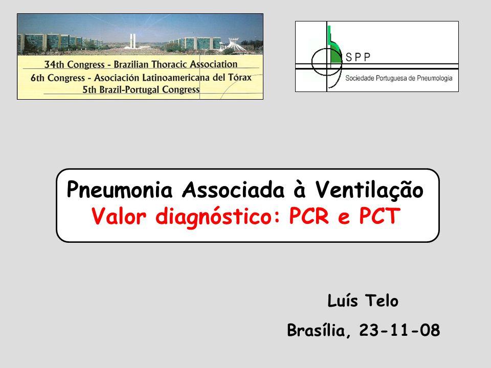 Pneumonia Associada à Ventilação Valor diagnóstico: PCR e PCT Luís Telo Brasília, 23-11-08