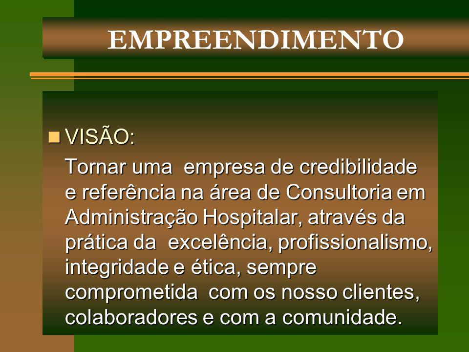 VISÃO: VISÃO: Tornar uma empresa de credibilidade e referência na área de Consultoria em Administração Hospitalar, através da prática da excelência, p