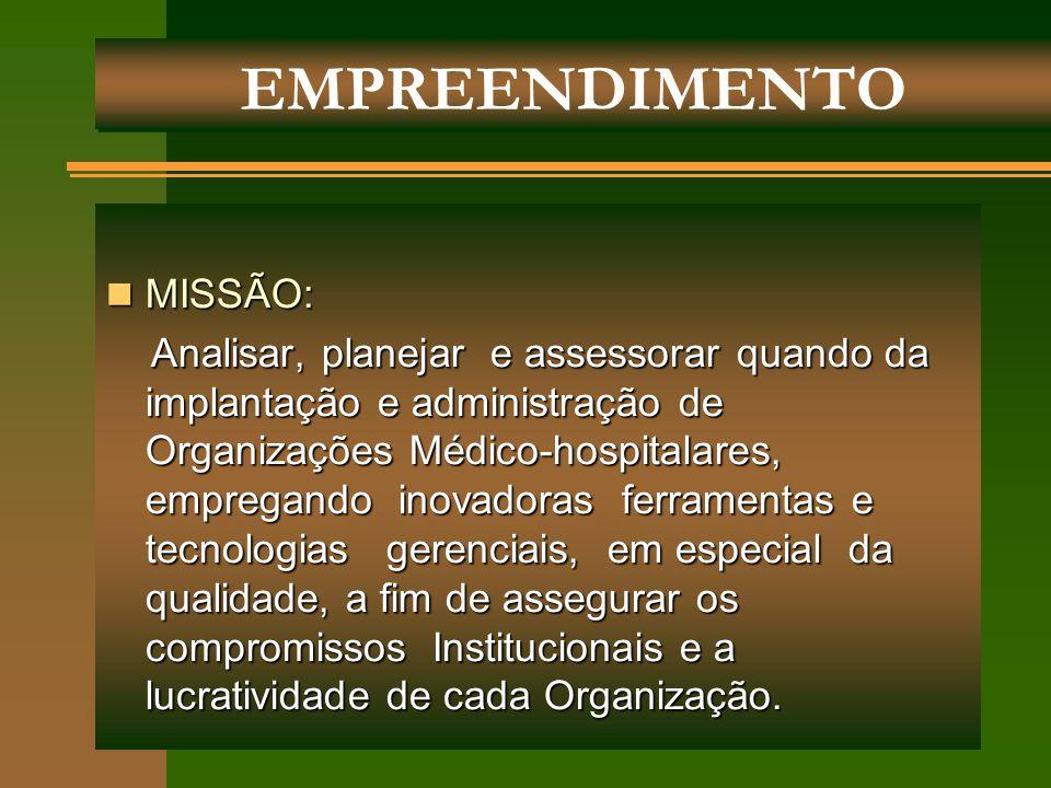 MISSÃO: MISSÃO: Analisar, planejar e assessorar quando da implantação e administração de Organizações Médico-hospitalares, empregando inovadoras ferra