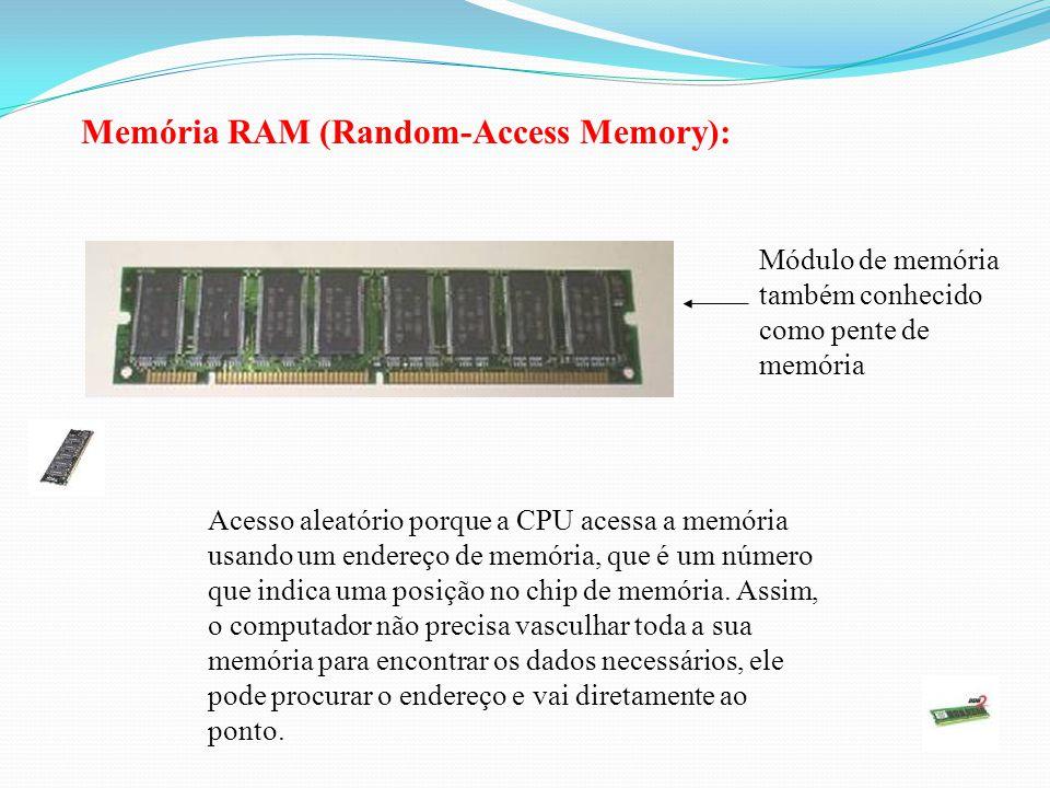 Memória de Acesso Aleatório; É usada pelo processador para armazenar os dados que estão sendo processados; Dinâmica; A memória RAM é capaz de responde