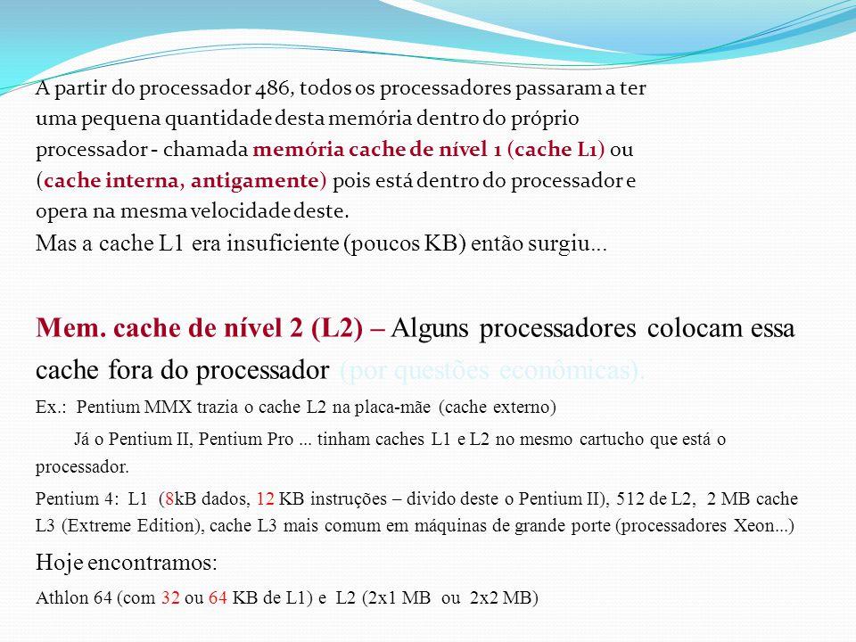 Memória Cache Como o processador consegue ser mais rápido que a memória RAM, ao trocar informações com a RAM os processadores antigos (ex.: 286) tinha