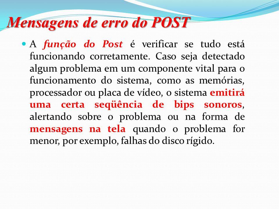 """POST POST Um autoteste feito sempre que ligamos o micro. O post executa as seguintes rotinas: Identifica e """"exibe"""" a configuração do sistema instalada"""
