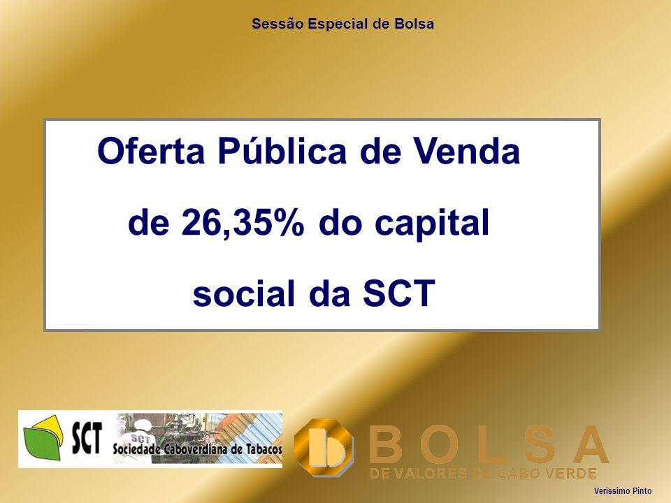 Sessão Especial de Bolsa Oferta Pública de Venda de 26,35% do capital social da SCT Veríssimo Pinto