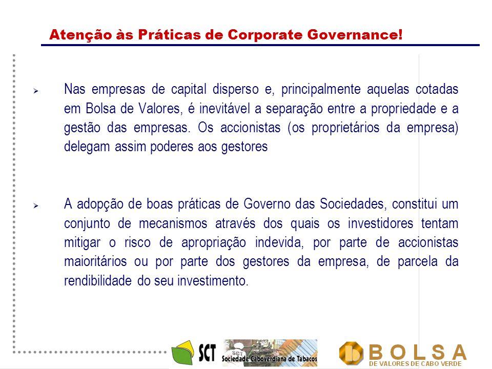 21 Atenção às Práticas de Corporate Governance!  Nas empresas de capital disperso e, principalmente aquelas cotadas em Bolsa de Valores, é inevitável