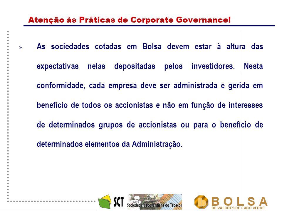 22 Atenção às Práticas de Corporate Governance!  As sociedades cotadas em Bolsa devem estar à altura das expectativas nelas depositadas pelos investi