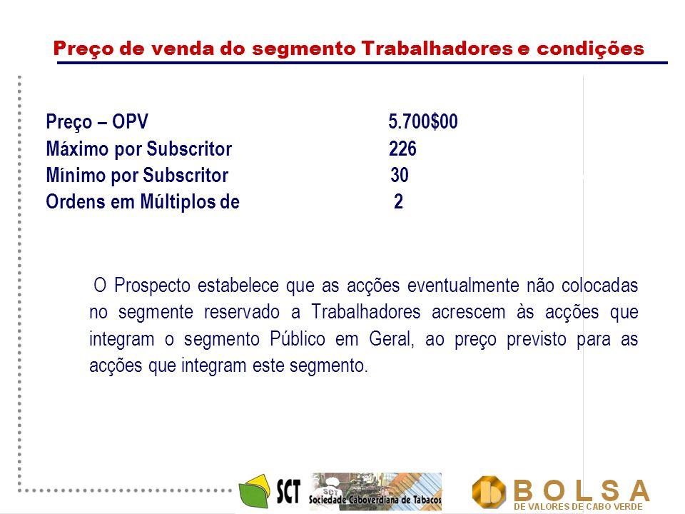 7 Preço de venda do segmento Trabalhadores e condições Preço – OPV 5.700$00 Máximo por Subscritor 226 Mínimo por Subscritor 30 Ordens em Múltiplos de