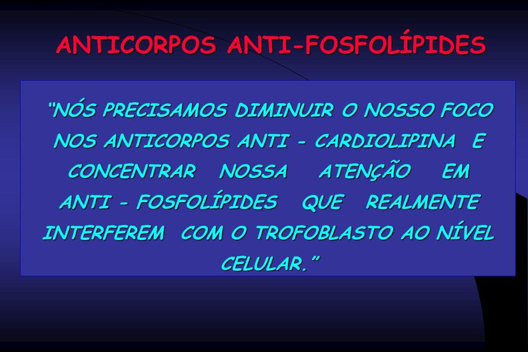 """ANTICORPOS ANTI-FOSFOLÍPIDES """"NÓS PRECISAMOS DIMINUIR O NOSSO FOCO NOS ANTICORPOS ANTI - CARDIOLIPINA E CONCENTRAR NOSSA ATENÇÃO EM ANTI - FOSFOLÍPIDE"""