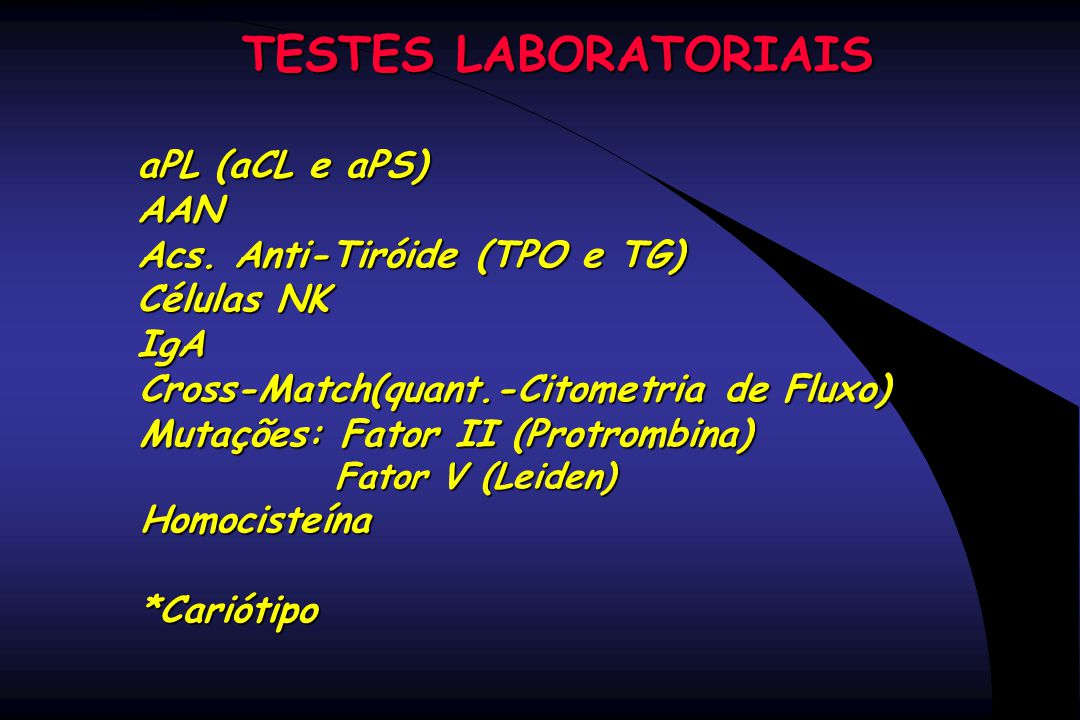 TESTES LABORATORIAIS aPL (aCL e aPS) AAN Acs. Anti-Tiróide (TPO e TG) Células NK IgA Cross-Match(quant.-Citometria de Fluxo) Cross-Match(quant.-Citome