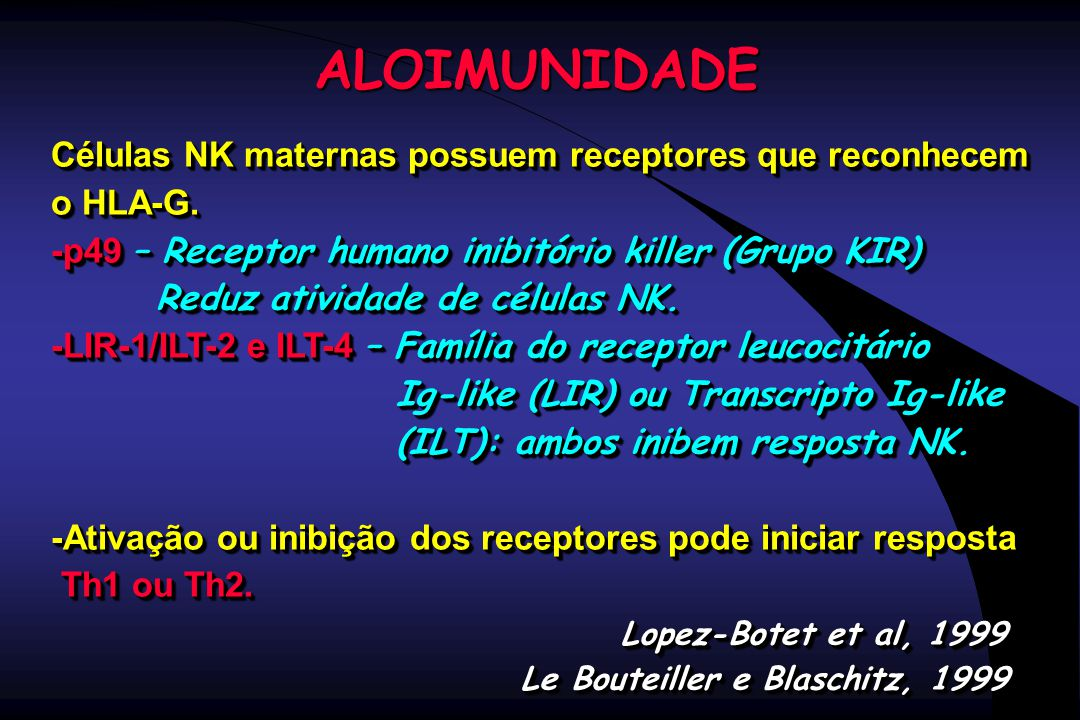 ALOIMUNIDADE Células NK maternas possuem receptores que reconhecem o HLA-G. -p49 – Receptor humano inibitório killer (Grupo KIR) Reduz atividade de cé