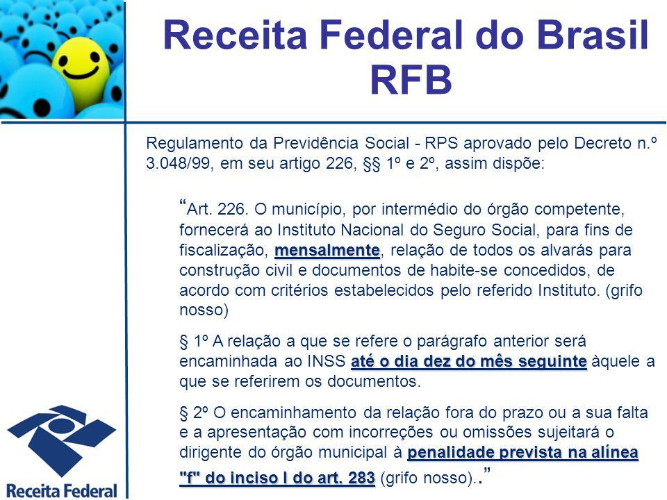 Obrigações dos Municípios Obrigações Acessórias Informação mensal à RFB, da Relação de alvarás e habite-se ● Lei 8.212/91 Art.