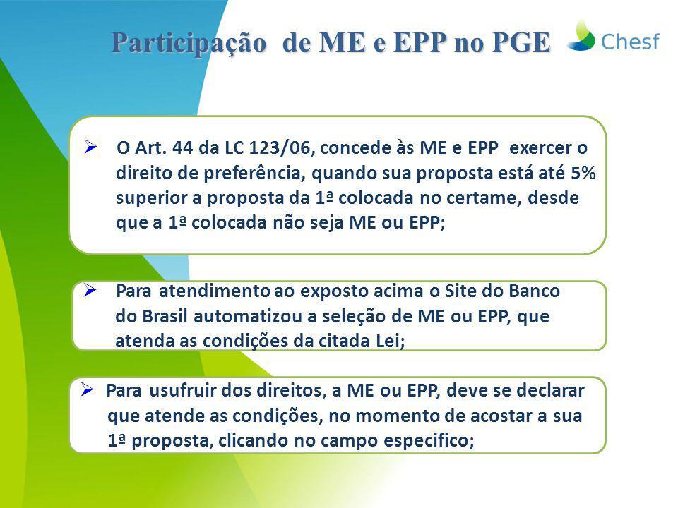 Participação de ME e EPP no PGE  O Art. 44 da LC 123/06, concede às ME e EPP exercer o direito de preferência, quando sua proposta está até 5% superi
