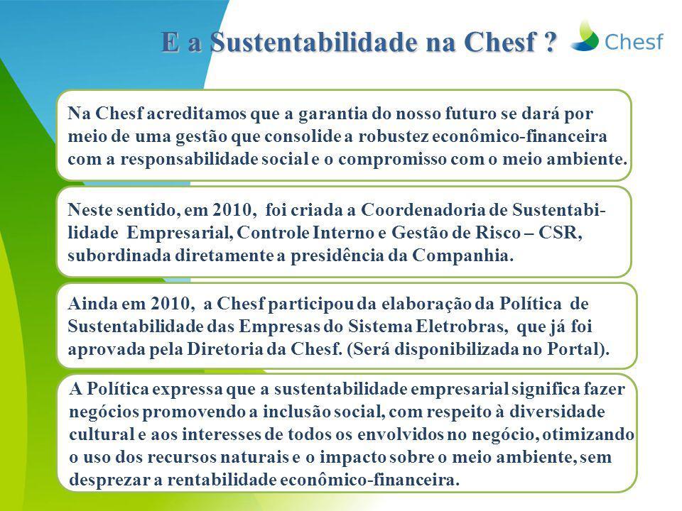 E a Sustentabilidade na Chesf ? Ainda em 2010, a Chesf participou da elaboração da Política de Sustentabilidade das Empresas do Sistema Eletrobras, qu