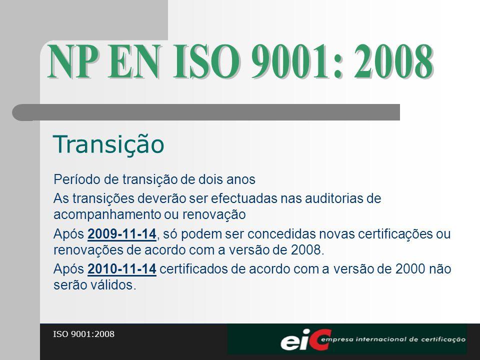 ISO 9001:2008 Período de transição de dois anos As transições deverão ser efectuadas nas auditorias de acompanhamento ou renovação Após 2009-11-14, só