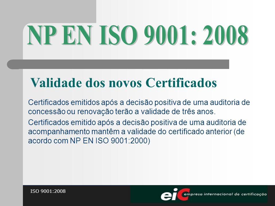 ISO 9001:2008 Certificados emitidos após a decisão positiva de uma auditoria de concessão ou renovação terão a validade de três anos. Certificados emi