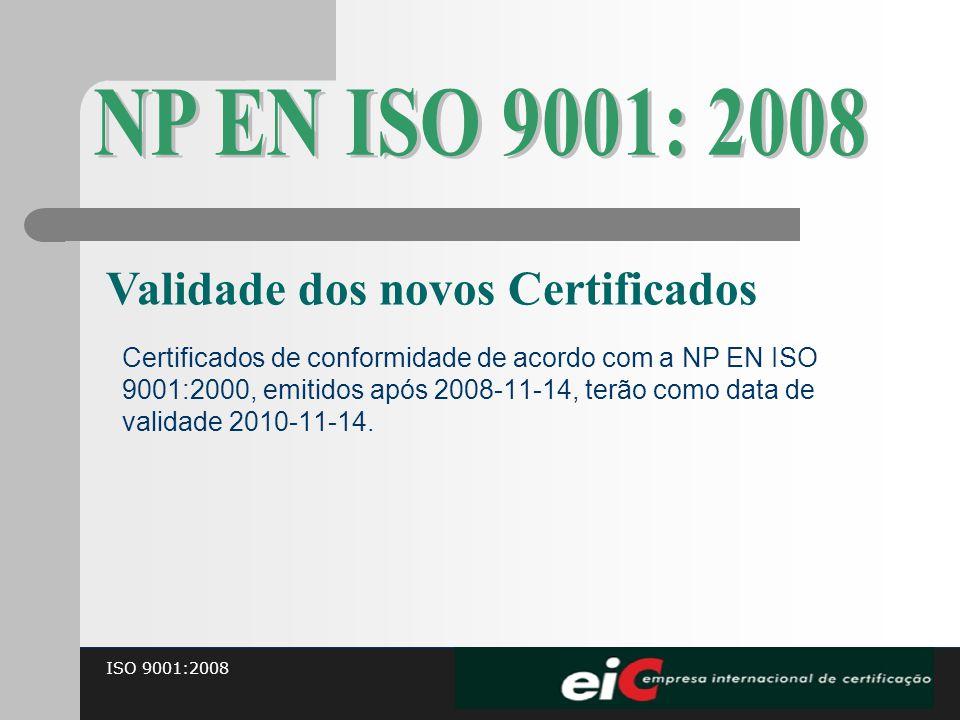 ISO 9001:2008 Certificados de conformidade de acordo com a NP EN ISO 9001:2000, emitidos após 2008-11-14, terão como data de validade 2010-11-14. Vali