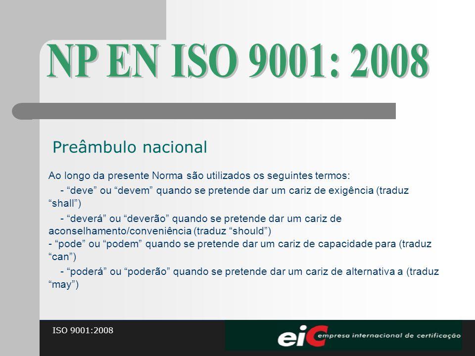 """ISO 9001:2008 Ao longo da presente Norma são utilizados os seguintes termos: - """"deve"""" ou """"devem"""" quando se pretende dar um cariz de exigência (traduz"""