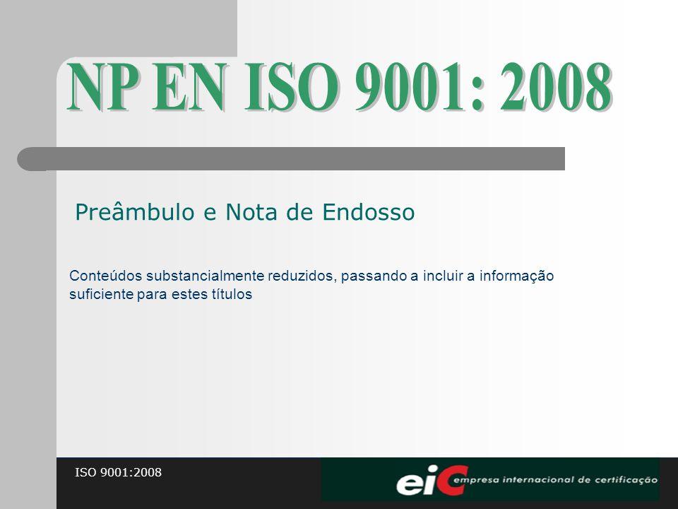 ISO 9001:2008 Conteúdos substancialmente reduzidos, passando a incluir a informação suficiente para estes títulos Preâmbulo e Nota de Endosso